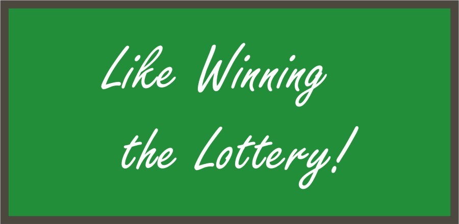 A Lucky Stroke – Like Winning the Lottery!